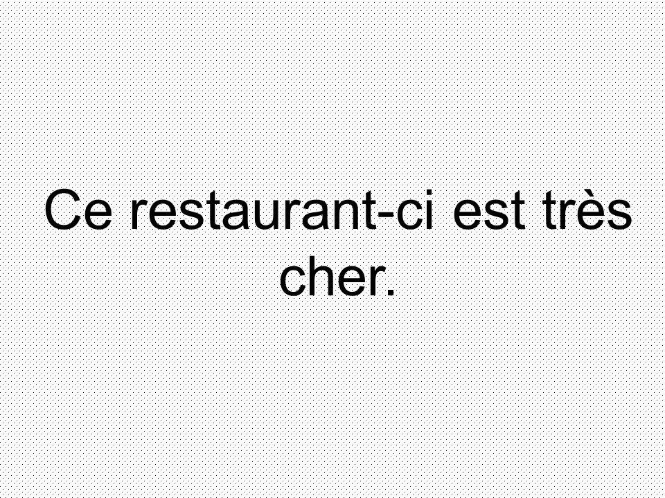 Ce restaurant-ci est très cher.