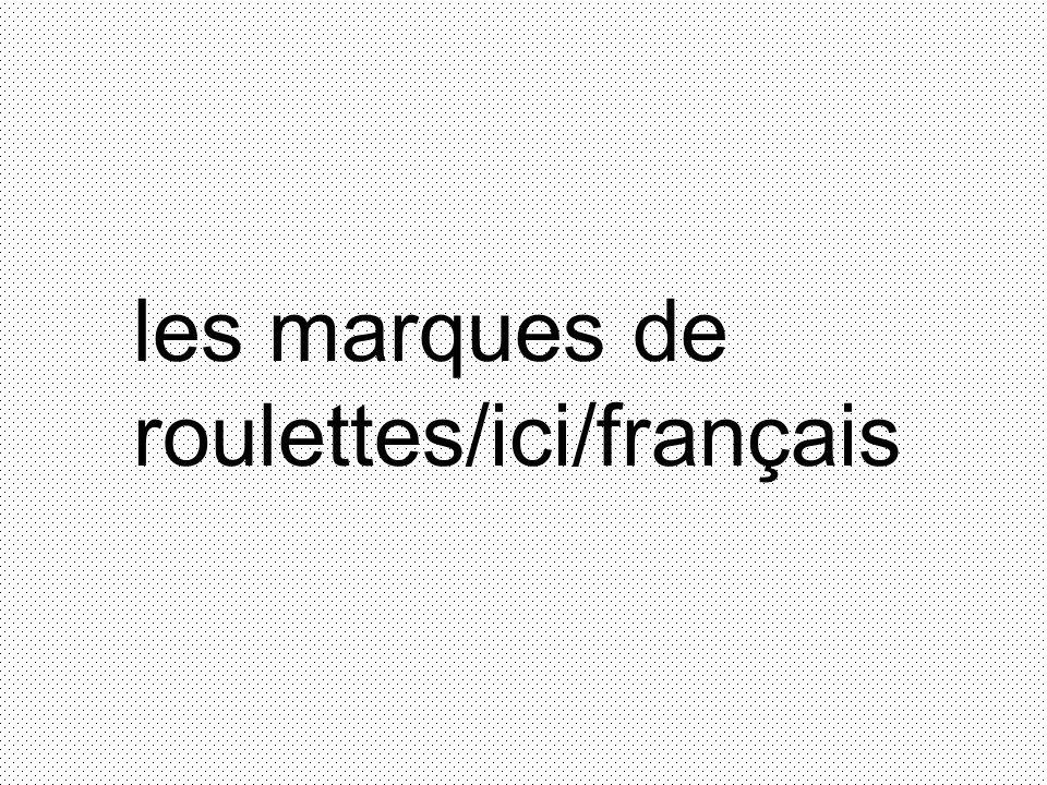 les marques de roulettes/ici/français