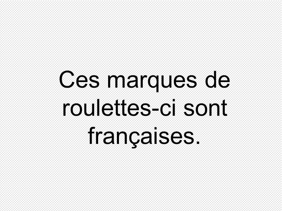 Ces marques de roulettes-ci sont françaises.