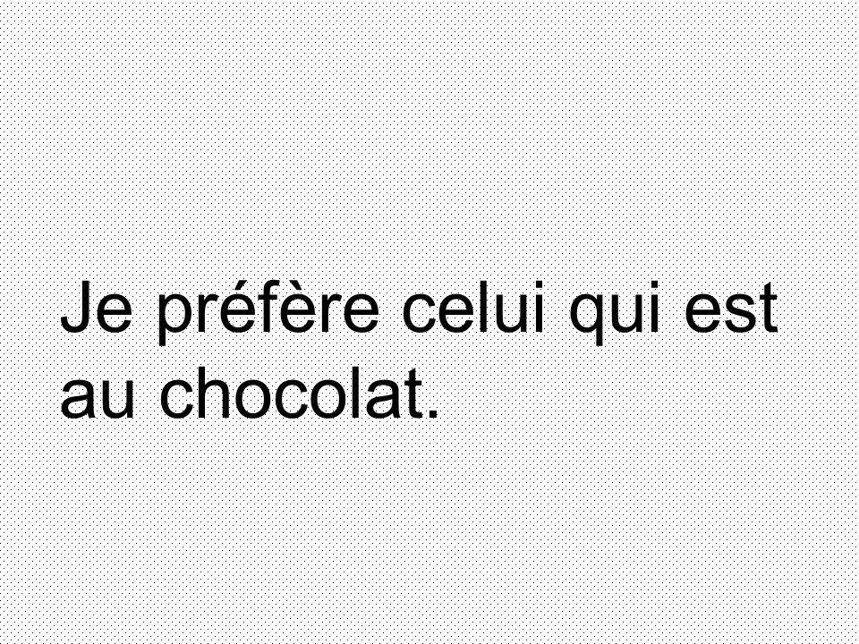 Je préfère celui qui est au chocolat.