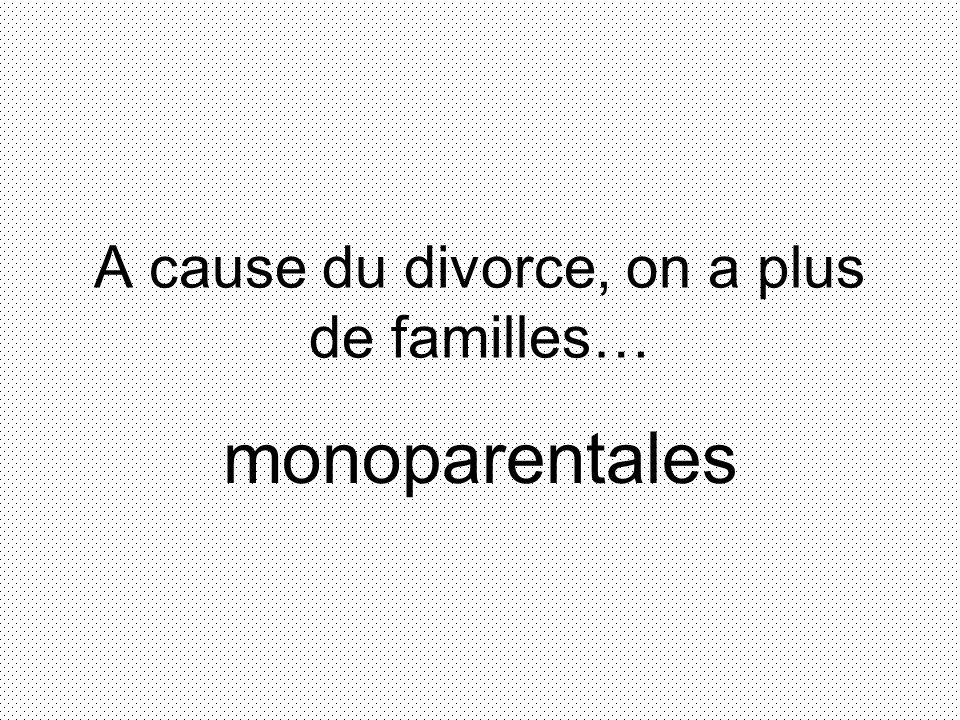 A cause du divorce, on a plus de familles… monoparentales