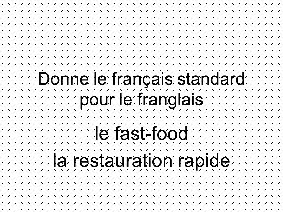 Donne le français standard pour le franglais le fast-food la restauration rapide
