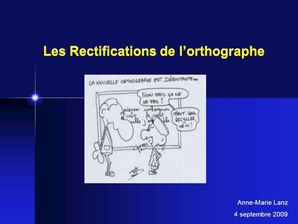 Les Rectifications de lorthographe Anne-Marie Lanz 4 septembre 2009