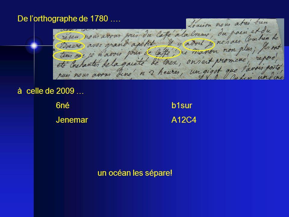 De lorthographe de 1780 …. à celle de 2009 … 6néb1sur JenemarA12C4 un océan les sépare!