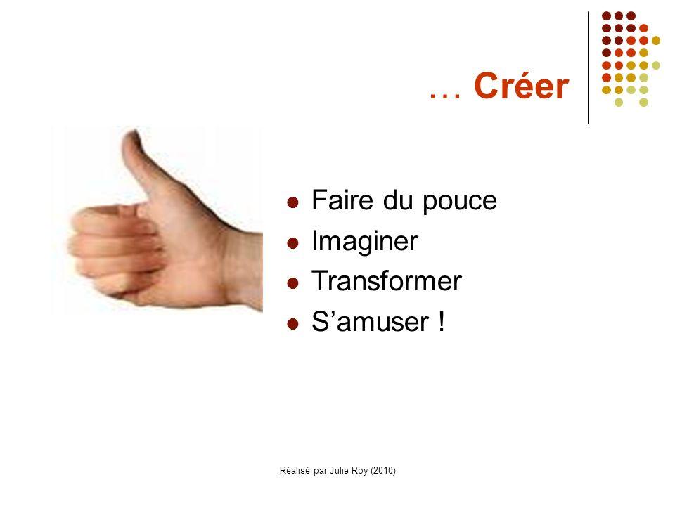 Réalisé par Julie Roy (2010) … Créer Faire du pouce Imaginer Transformer Samuser !