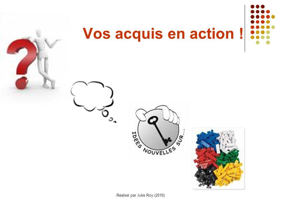 Réalisé par Julie Roy (2010) Vos acquis en action !