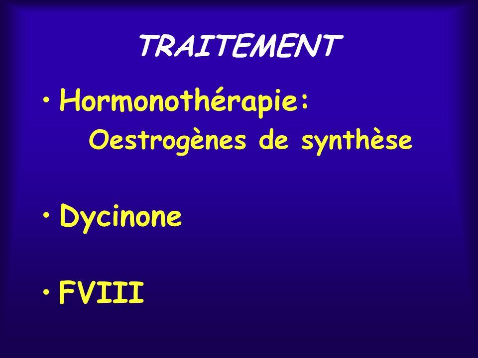 TRAITEMENT Hormonothérapie: Oestrogènes de synthèse Dycinone FVIII