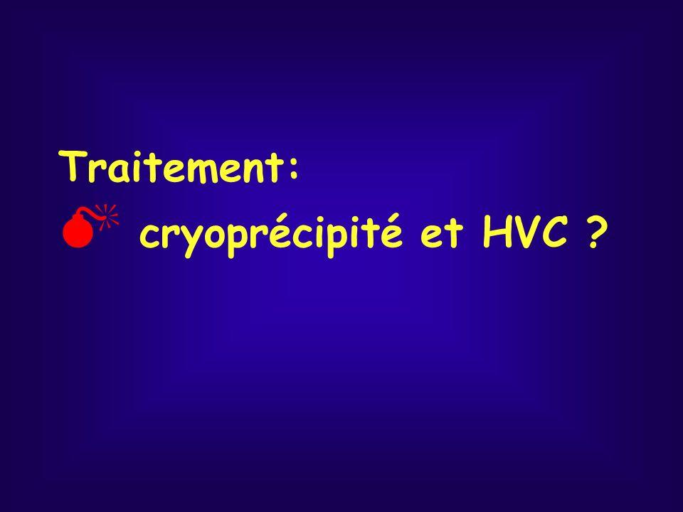 Traitement: cryoprécipité et HVC ?