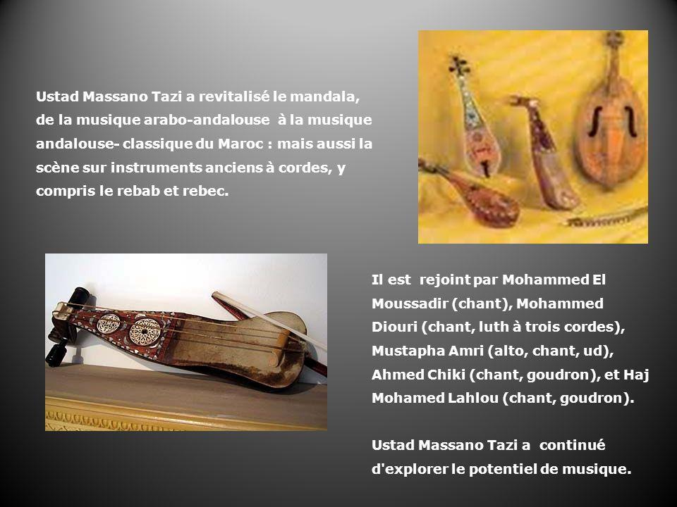 Ustad Massano Tazi a revitalisé le mandala, de la musique arabo-andalouse à la musique andalouse- classique du Maroc : mais aussi la scène sur instrum