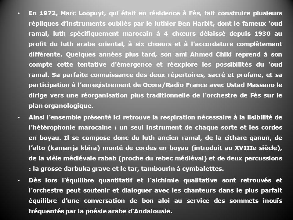 En 1972, Marc Loopuyt, qui était en résidence à Fès, fait construire plusieurs répliques dinstruments oubliés par le luthier Ben Harbit, dont le fameu