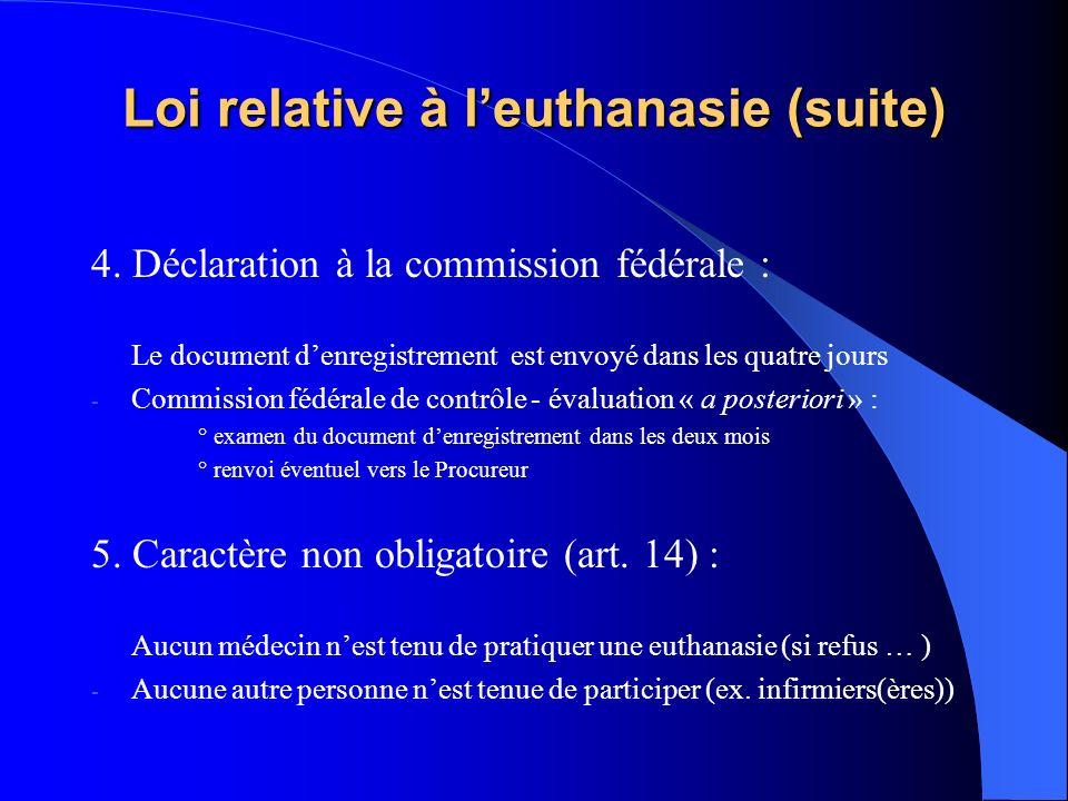 Loi relative à leuthanasie (suite) 4. Déclaration à la commission fédérale : Le document denregistrement est envoyé dans les quatre jours - Commission