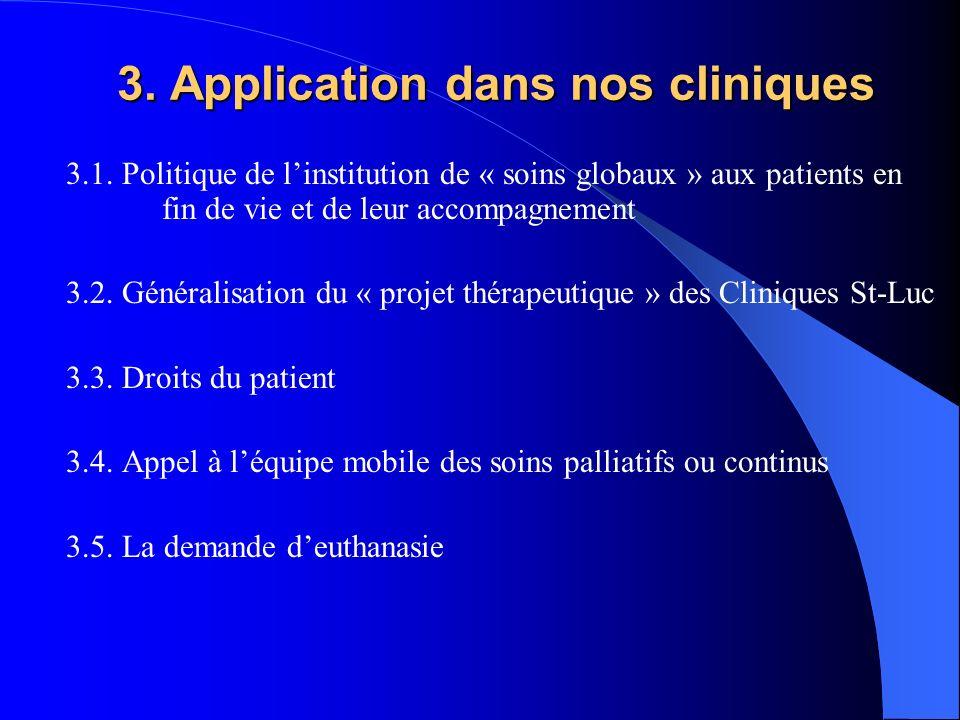3. Application dans nos cliniques 3.1. Politique de linstitution de « soins globaux » aux patients en fin de vie et de leur accompagnement 3.2. Généra