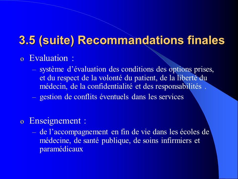 3.5 (suite) Recommandations finales o Evaluation : – système dévaluation des conditions des options prises, et du respect de la volonté du patient, de