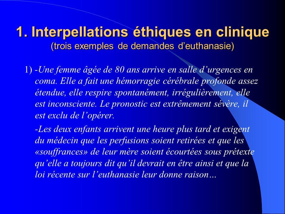 1. Interpellations éthiques en clinique (trois exemples de demandes deuthanasie) 1) -Une femme âgée de 80 ans arrive en salle durgences en coma. Elle