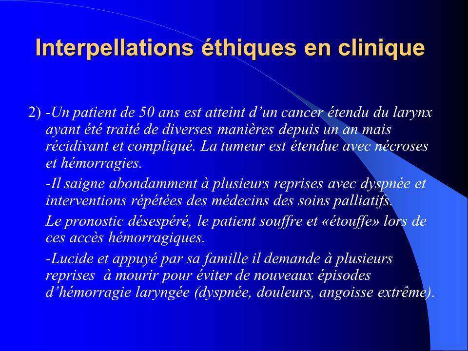 Interpellations éthiques en clinique 2) -Un patient de 50 ans est atteint dun cancer étendu du larynx ayant été traité de diverses manières depuis un