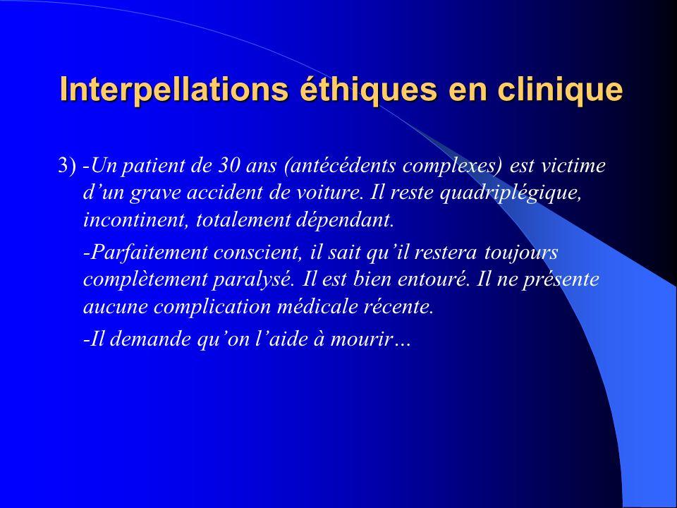 Interpellations éthiques en clinique 3) -Un patient de 30 ans (antécédents complexes) est victime dun grave accident de voiture. Il reste quadriplégiq