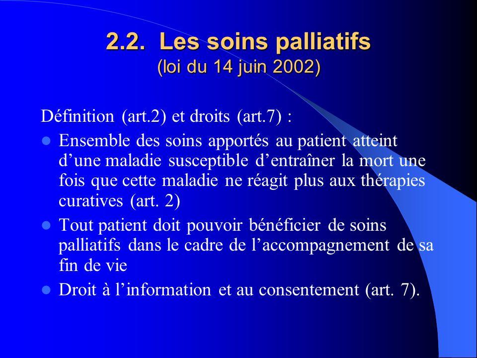 2.2. Les soins palliatifs (loi du 14 juin 2002) Définition (art.2) et droits (art.7) : Ensemble des soins apportés au patient atteint dune maladie sus