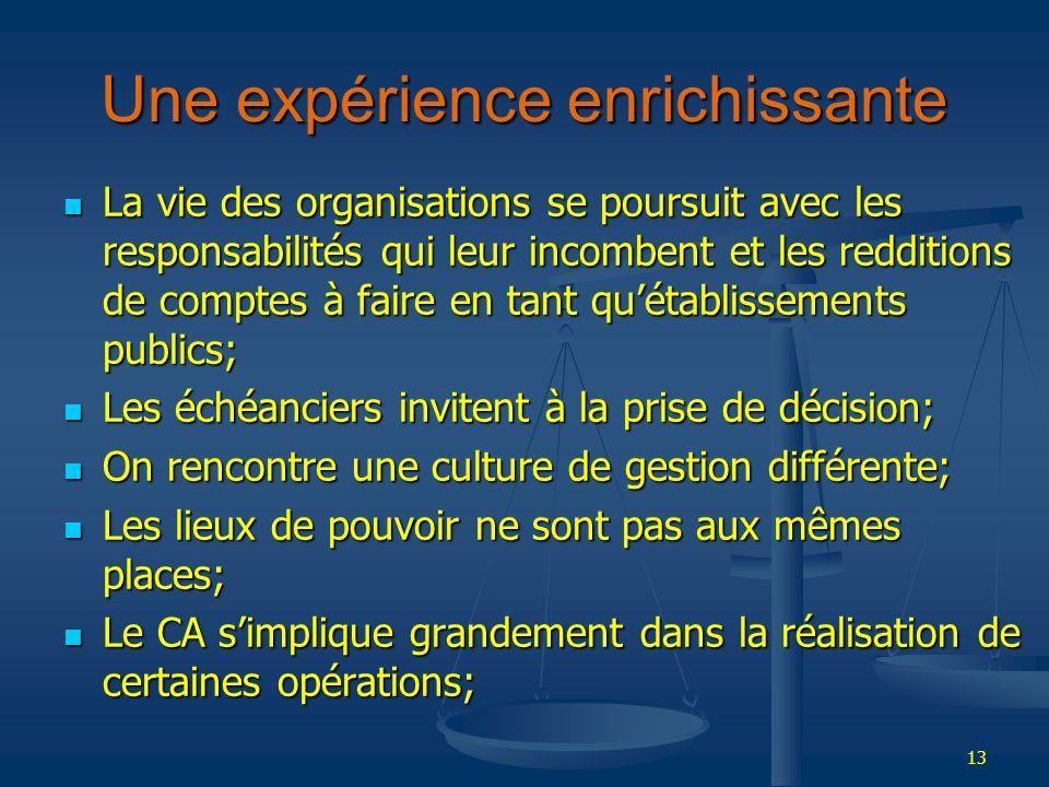13 Une expérience enrichissante La vie des organisations se poursuit avec les responsabilités qui leur incombent et les redditions de comptes à faire
