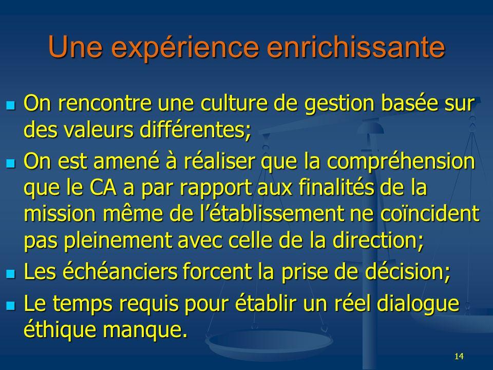 14 Une expérience enrichissante On rencontre une culture de gestion basée sur des valeurs différentes; On rencontre une culture de gestion basée sur d