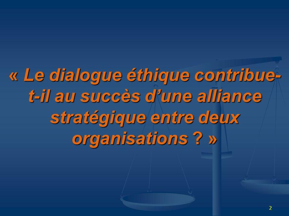 2 « Le dialogue éthique contribue- t-il au succès dune alliance stratégique entre deux organisations ? »