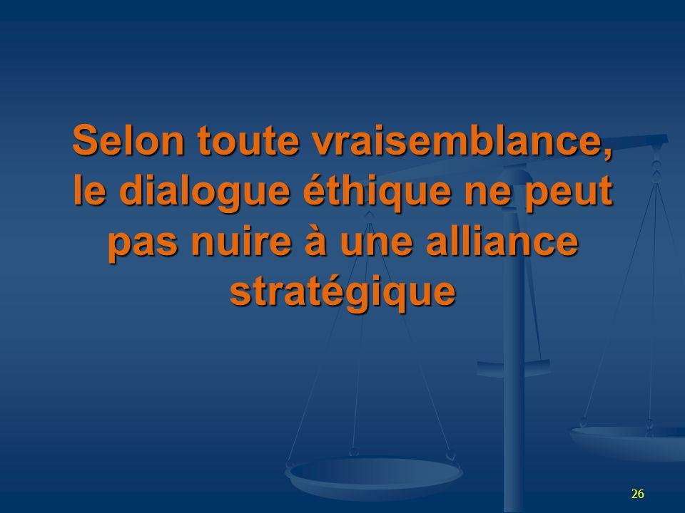 26 Selon toute vraisemblance, le dialogue éthique ne peut pas nuire à une alliance stratégique