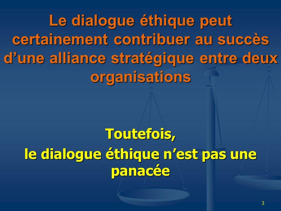 3 Le dialogue éthique peut certainement contribuer au succès dune alliance stratégique entre deux organisations Toutefois, le dialogue éthique nest pa