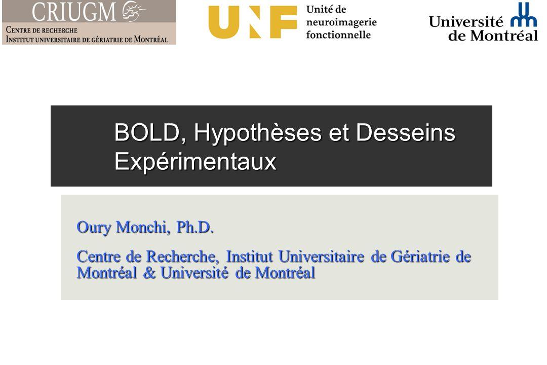 BOLD, Hypothèses et Desseins Expérimentaux Oury Monchi, Ph.D.