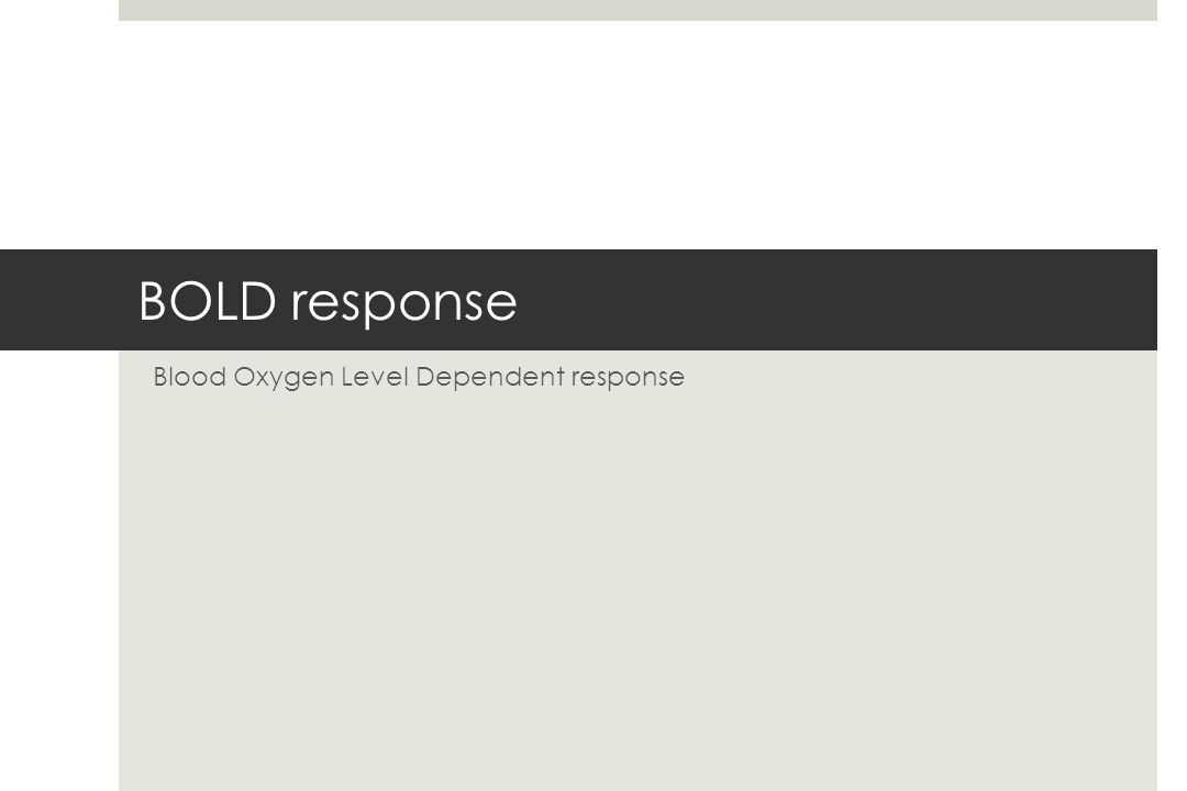 BOLD response Blood Oxygen Level Dependent response