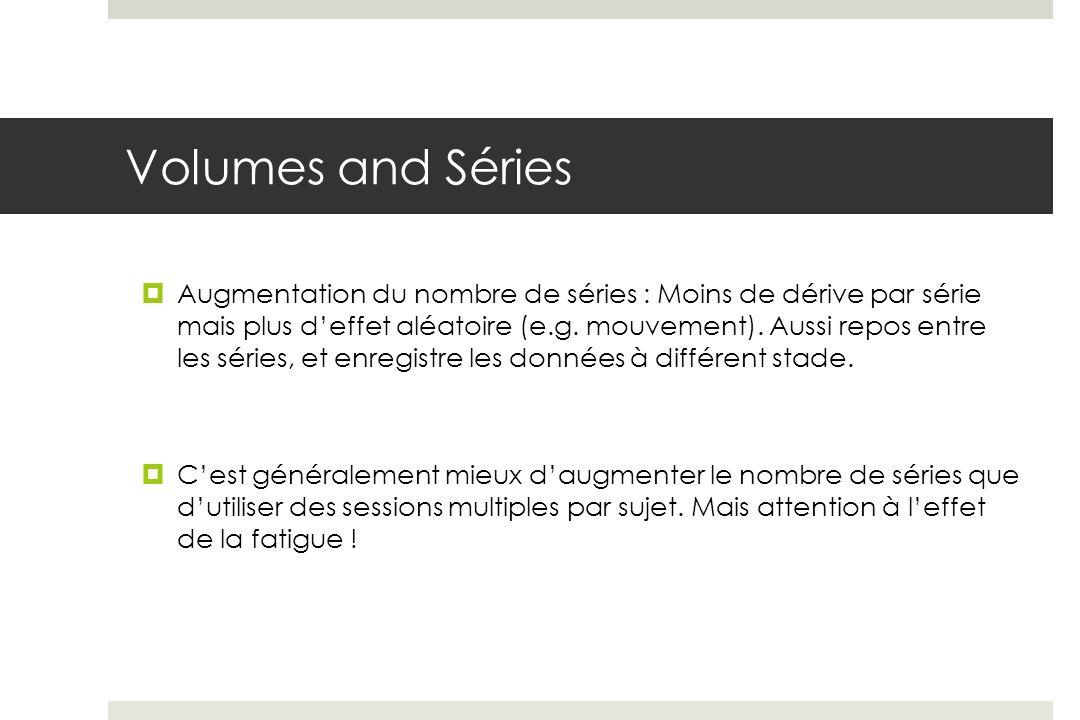 Volumes and Séries Augmentation du nombre de séries : Moins de dérive par série mais plus deffet aléatoire (e.g.