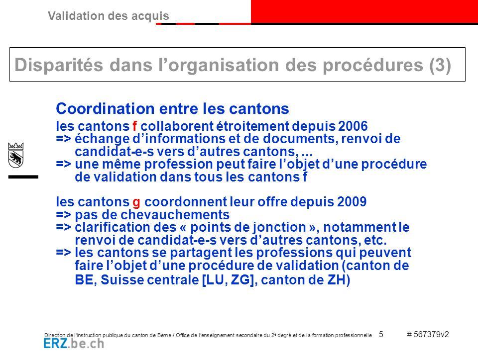 Direction de linstruction publique du canton de Berne / Office de lenseignement secondaire du 2 e degré et de la formation professionnelle 6 # 567379v2 Validation des acquis Collaboration intercantonale