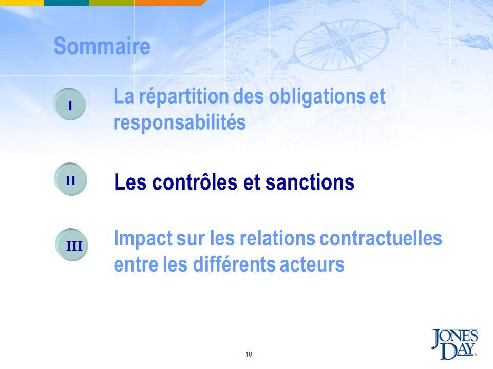 18 I La répartition des obligations et responsabilités II Les contrôles et sanctions III Impact sur les relations contractuelles entre les différents