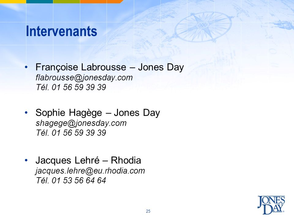 25 Intervenants Françoise Labrousse – Jones Day flabrousse@jonesday.com Tél. 01 56 59 39 39 Sophie Hagège – Jones Day shagege@jonesday.com Tél. 01 56