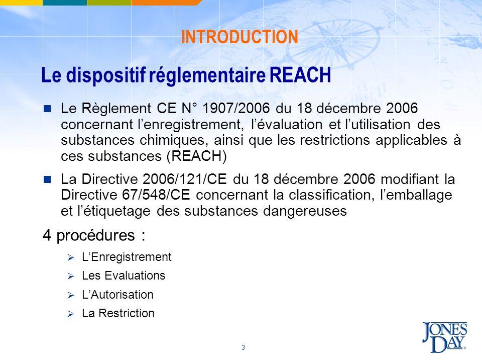 3 Le dispositif réglementaire REACH Le Règlement CE N° 1907/2006 du 18 décembre 2006 concernant lenregistrement, lévaluation et lutilisation des subst
