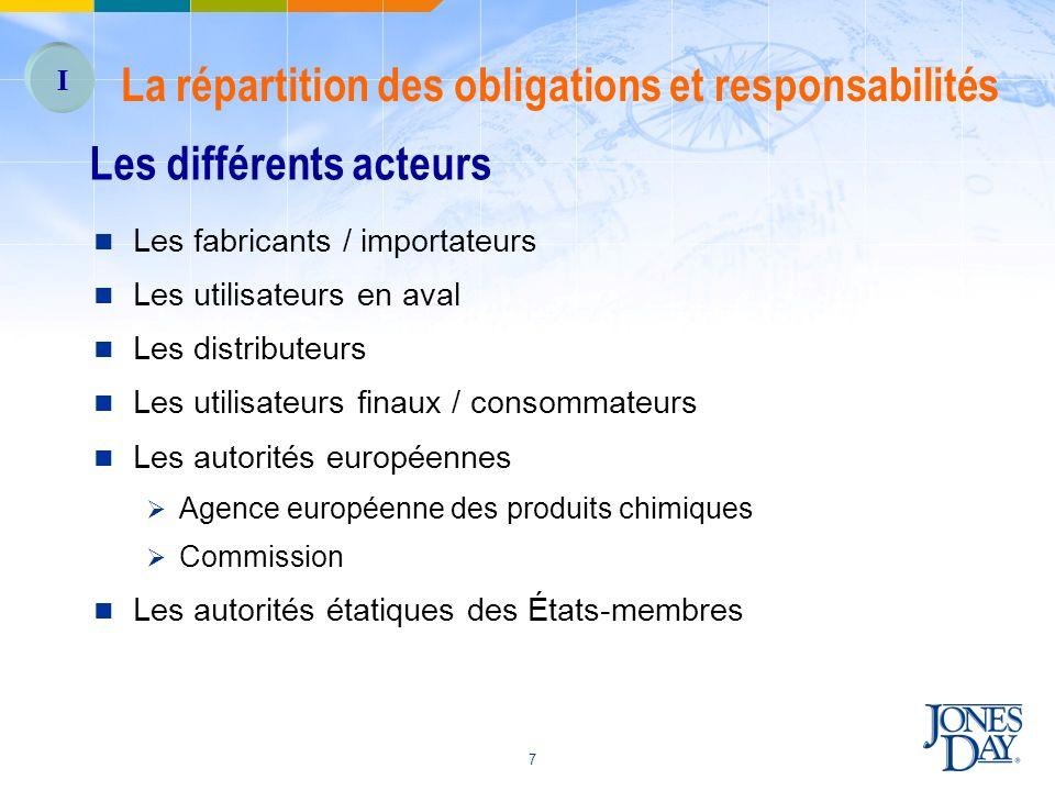 7 Les différents acteurs Les fabricants / importateurs Les utilisateurs en aval Les distributeurs Les utilisateurs finaux / consommateurs Les autorité
