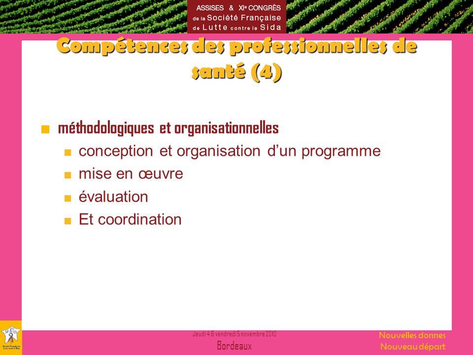 Jeudi 4 & vendredi 5 novembre 2010 Bordeaux Nouvelles donnes Nouveau départ Compétences des professionnelles de santé (4) méthodologiques et organisationnelles conception et organisation dun programme mise en œuvre évaluation Et coordination