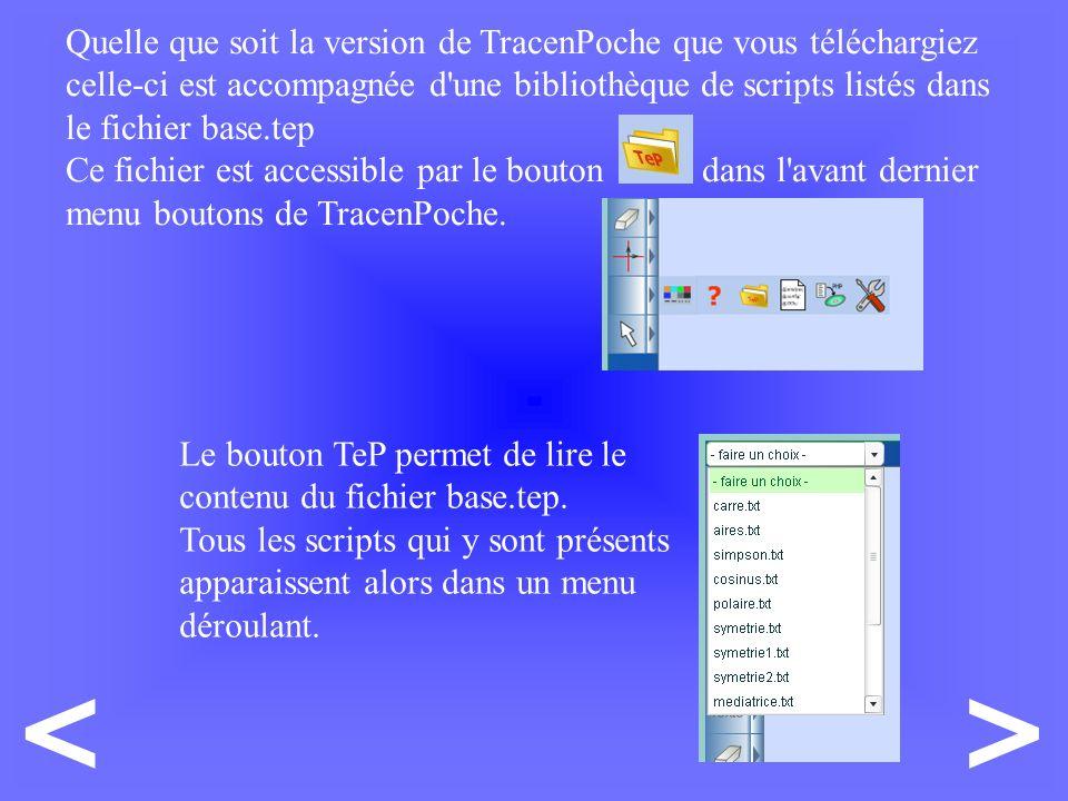 >< Quelle que soit la version de TracenPoche que vous téléchargiez celle-ci est accompagnée d une bibliothèque de scripts listés dans le fichier base.tep Ce fichier est accessible par le bouton dans l avant dernier menu boutons de TracenPoche.
