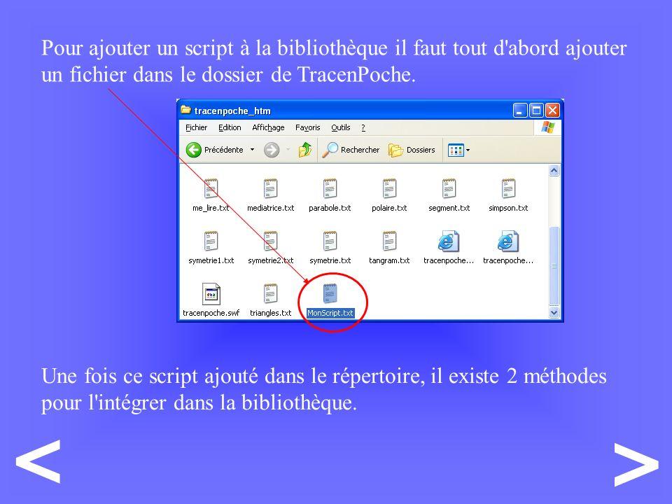 > < Pour ajouter un script à la bibliothèque il faut tout d abord ajouter un fichier dans le dossier de TracenPoche.