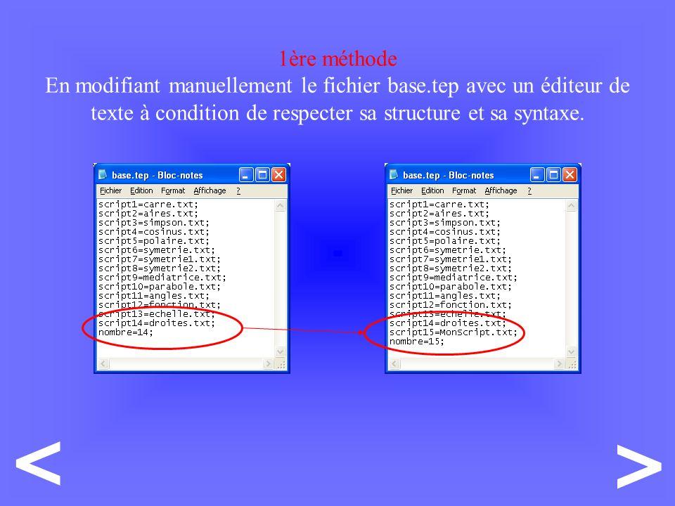 > < 1ère méthode En modifiant manuellement le fichier base.tep avec un éditeur de texte à condition de respecter sa structure et sa syntaxe.