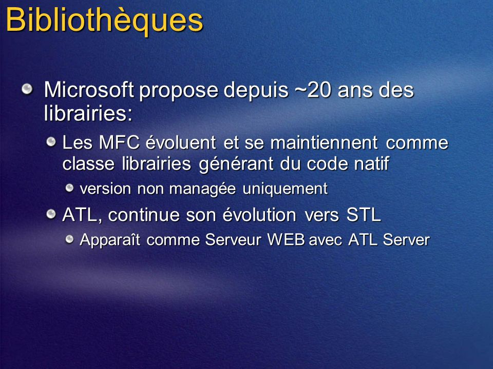 Bibliothèques Microsoft propose depuis ~20 ans des librairies: Les MFC évoluent et se maintiennent comme classe librairies générant du code natif version non managée uniquement ATL, continue son évolution vers STL Apparaît comme Serveur WEB avec ATL Server