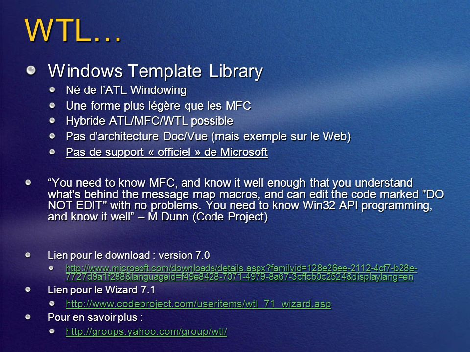 WTL… Windows Template Library Né de lATL Windowing Une forme plus légère que les MFC Hybride ATL/MFC/WTL possible Pas darchitecture Doc/Vue (mais exem