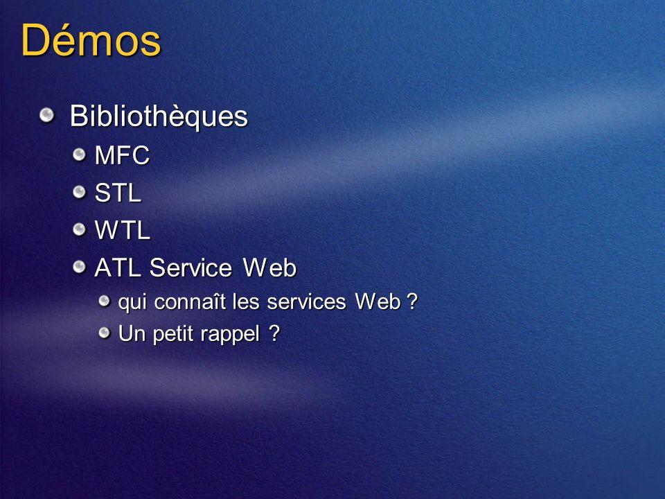 Démos BibliothèquesMFCSTLWTL ATL Service Web qui connaît les services Web Un petit rappel