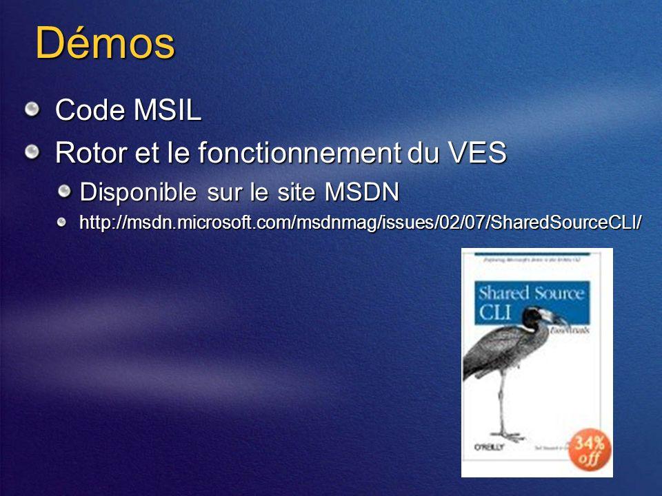 Démos Code MSIL Rotor et le fonctionnement du VES Disponible sur le site MSDN http://msdn.microsoft.com/msdnmag/issues/02/07/SharedSourceCLI/