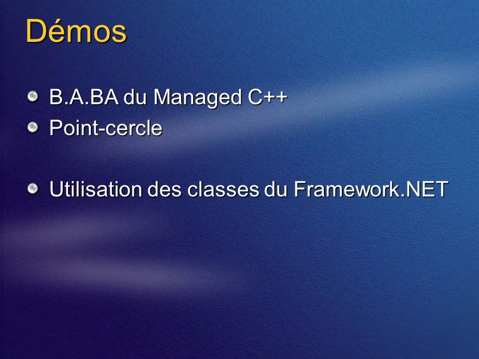 Démos B.A.BA du Managed C++ Point-cercle Utilisation des classes du Framework.NET