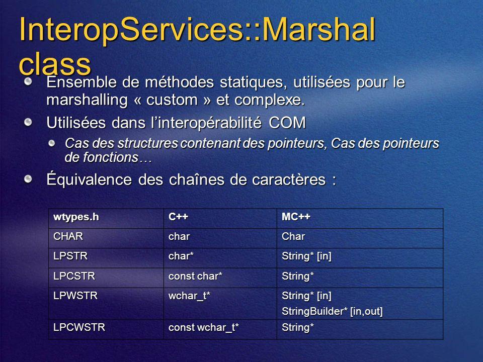 InteropServices::Marshal class Ensemble de méthodes statiques, utilisées pour le marshalling « custom » et complexe.
