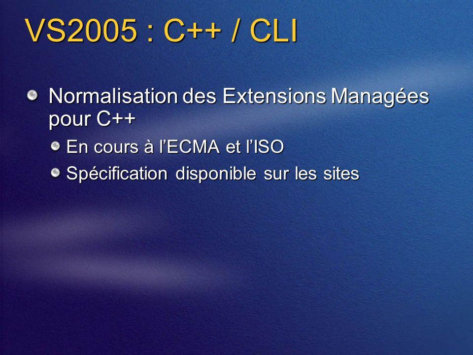 VS2005 : C++ / CLI Normalisation des Extensions Managées pour C++ En cours à lECMA et lISO Spécification disponible sur les sites