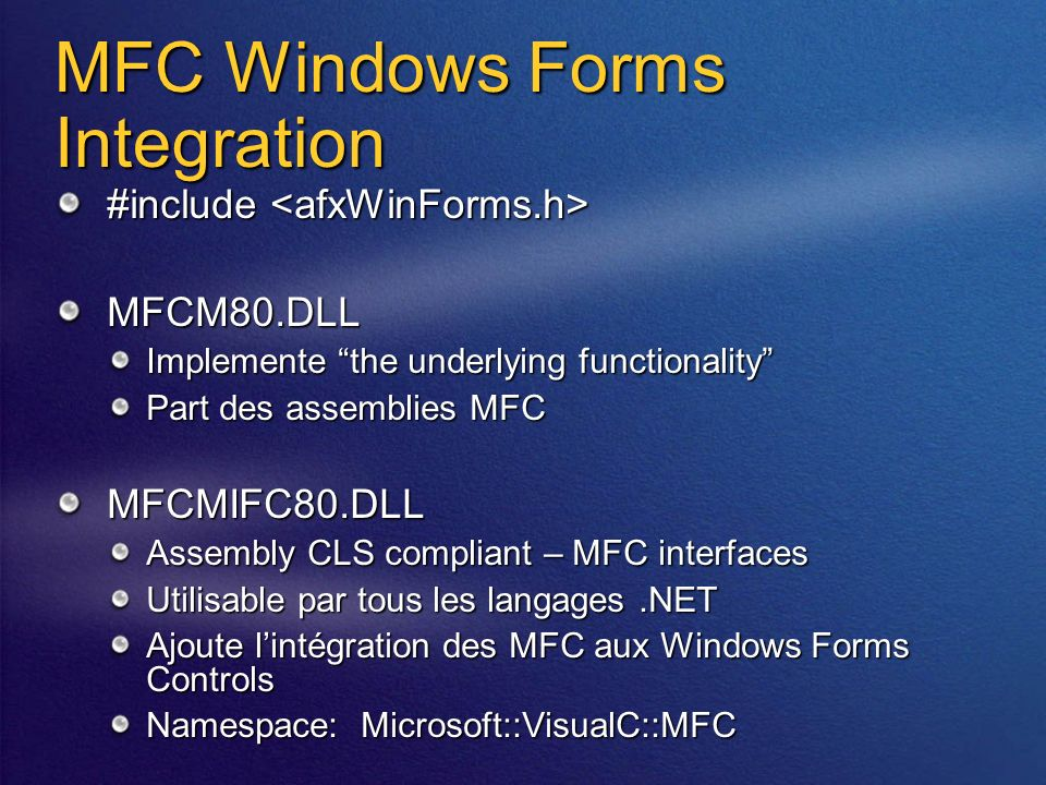 MFC Windows Forms Integration #include #include MFCM80.DLL Implemente the underlying functionality Part des assemblies MFC MFCMIFC80.DLL Assembly CLS
