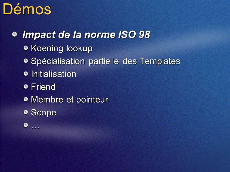 Démos Impact de la norme ISO 98 Koening lookup Spécialisation partielle des Templates InitialisationFriend Membre et pointeur Scope…