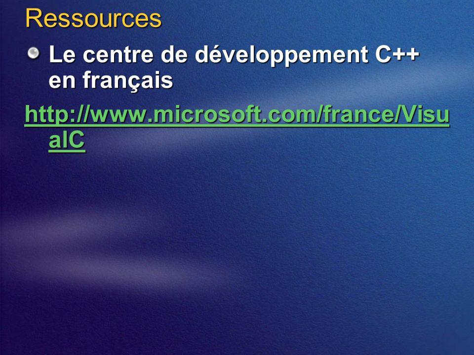 Ressources Le centre de développement C++ en français http://www.microsoft.com/france/Visu alC http://www.microsoft.com/france/Visu alC