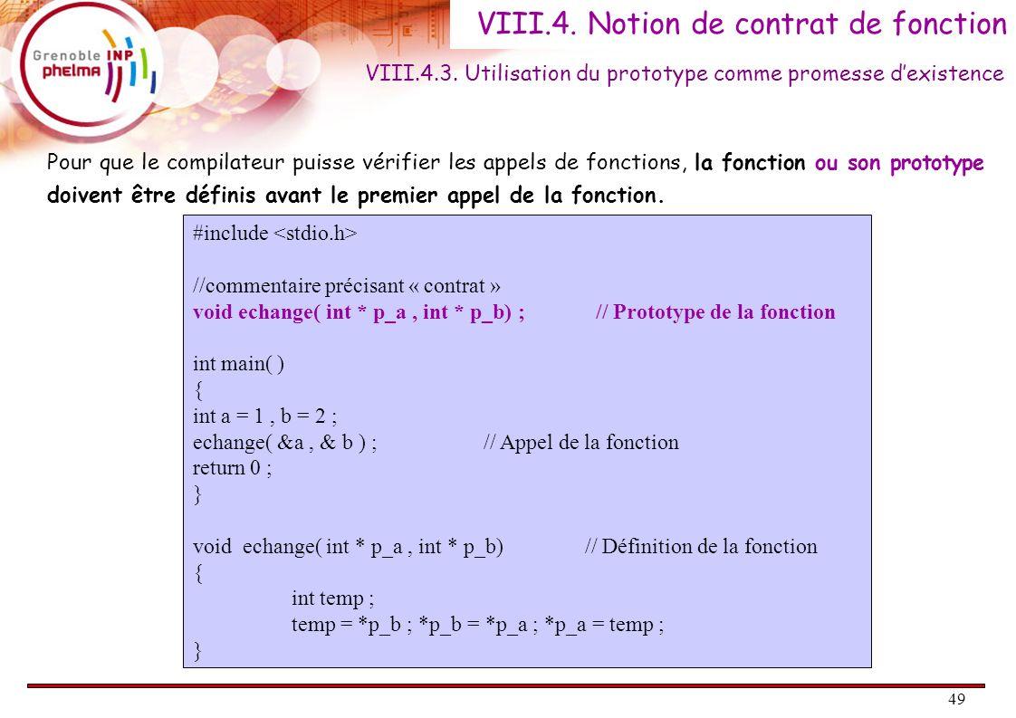 49 VIII.4. Notion de contrat de fonction VIII.4.3. Utilisation du prototype comme promesse dexistence Pour que le compilateur puisse vérifier les appe