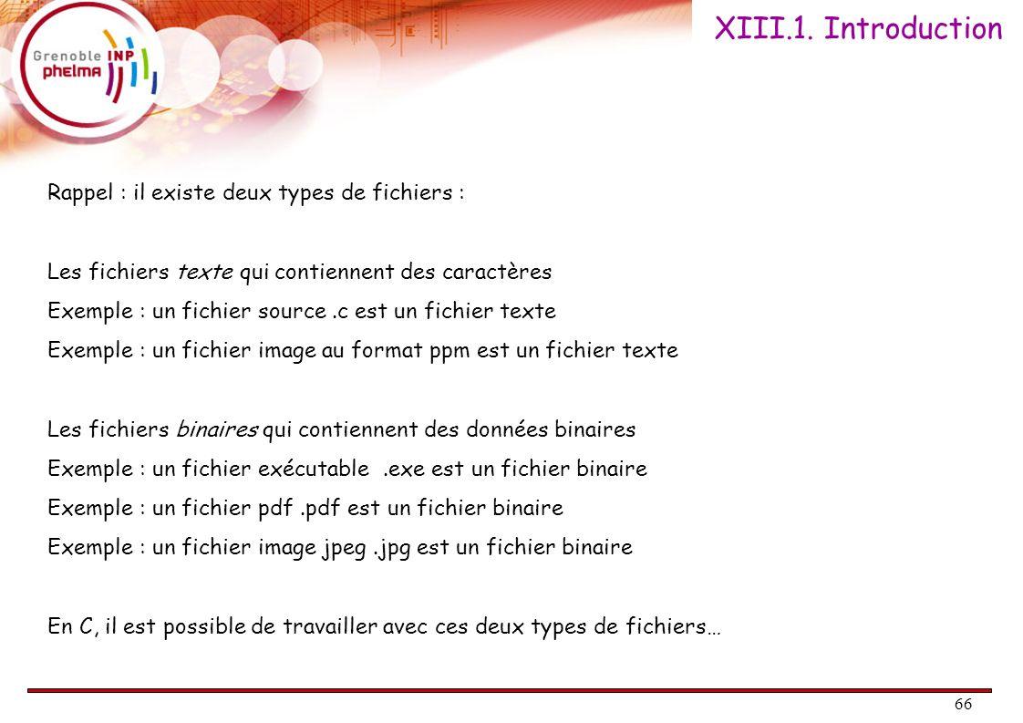 66 Rappel : il existe deux types de fichiers : Les fichiers texte qui contiennent des caractères Exemple : un fichier source.c est un fichier texte Ex